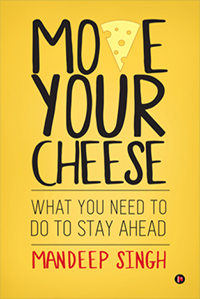 Move Your Cheese - What You Need to Do To Stay Ahead