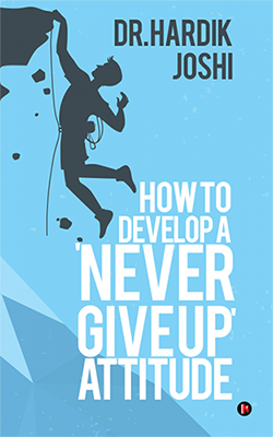 how to develop a never giveup attitude