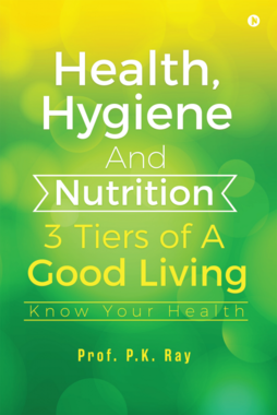 Health, Hygiene And Nutrition - 3 Tiers Of A Good Living