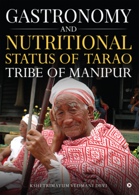 Gastronomy and Nutritional Status of Tarao Tribe of Manipur