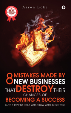 8 Mistakes Made By New Businesses That DESTROY Their Chances Of Becoming A Success