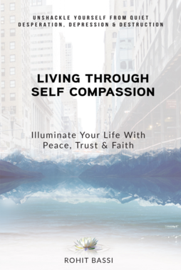 Living Through Self Compassion - Illuminate Your Life With Peace, Trust & Faith