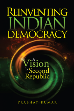 Reinventing Indian Democracy : A Vision for Second Republic (Paperback)